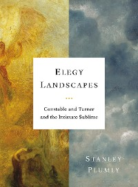 Cover Elegy Landscapes: Constable and Turner and the Intimate Sublime