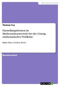 Cover Darstellungsformen im Mathematikunterricht bei der Lösung mathematischer Probleme