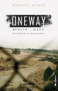 Cover Oneway - Berlin-Gaza. Als Deutsche im Gazastreifen
