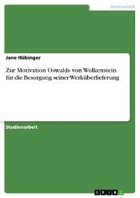 Cover Zur Motivation Oswalds von Wolkenstein für die Besorgung seiner Werküberlieferung