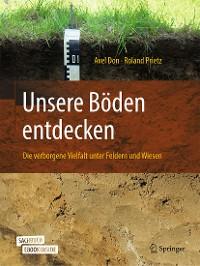 Cover Unsere Böden entdecken – Die verborgene Vielfalt unter Feldern und Wiesen