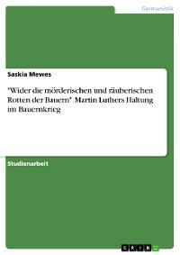 """Cover """"Wider die mörderischen und räuberischen Rotten der Bauern"""". Martin Luthers Haltung im Bauernkrieg"""