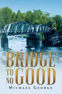 Cover Bridge To No Good