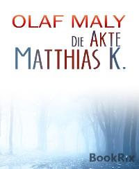 Cover Die Akte Matthias K.