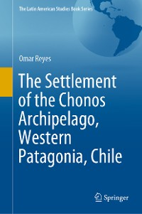Cover The Settlement of the Chonos Archipelago, Western Patagonia, Chile