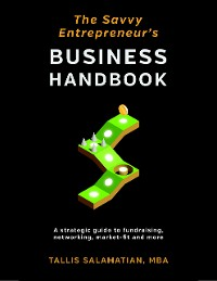 Cover The Savvy Entrepreneur's Business Handbook: A Strategic Guide to Fundraising, Networking, Market Fit and More