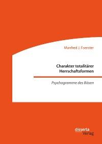 Cover Charakter totalitärer Herrschaftsformen. Psychogramme des Bösen
