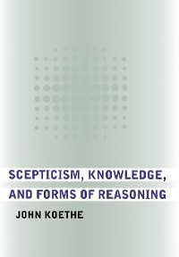 Cover Scepticism, Knowledge, and Forms of Reasoning