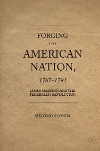 Cover Forging the American Nation, 1787-1791