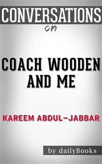 Cover Coach Wooden and Me: Our 50-Year Friendship On and Off the Court byKareem Abdul-Jabbar | Conversation Starters