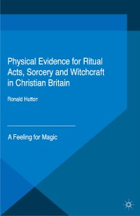 Cover Physical Evidence for Ritual Acts, Sorcery and Witchcraft in Christian Britain