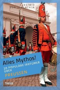Cover Alles Mythos! 20 populäre Irrtümer über Preußen