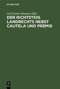 Cover Der Richtsteig Landrechts nebst Cautela und Premis
