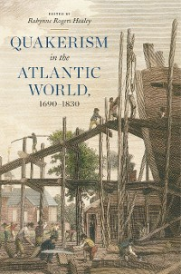 Cover Quakerism in the Atlantic World, 1690–1830