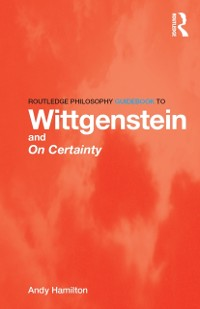 Cover Routledge Philosophy GuideBook to Wittgenstein and On Certainty