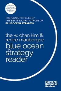 Cover The W. Chan Kim and Renée Mauborgne Blue Ocean Strategy Reader