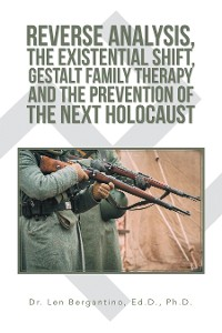 Cover Reverse Analysis, the Existential Shift, Gestalt Family Therapy and the Prevention of the Next Holocaust