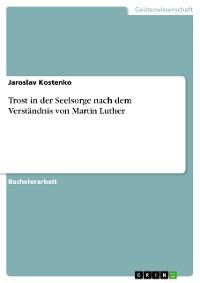 Cover Trost in der Seelsorge nach dem Verständnis von Martin Luther