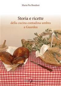 Cover Storia e ricette della cucina contadina umbra a Guardea