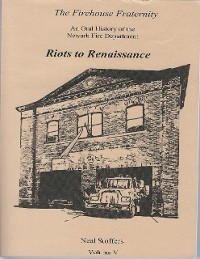 Cover The Firehouse Fraternity: An Oral History of the Newark Fire Department Volume V Riots to Renaissance