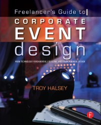 Cover Freelancer's Guide to Corporate Event Design: From Technology Fundamentals to Scenic and Environmental Design