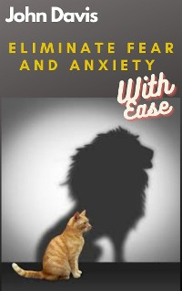 Cover Eliminate Fear And Anxiety With Ease