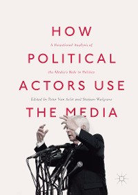 Cover How Political Actors Use the Media