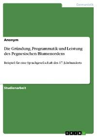 Cover Die Gründung, Programmatik und Leistung des Pegnesischen Blumenordens