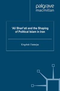 Cover 'Ali Shari'ati and the Shaping of Political Islam in Iran