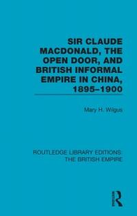 Cover Sir Claude MacDonald, the Open Door, and British Informal Empire in China, 1895-1900