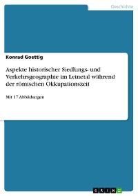 Cover Aspekte historischer Siedlungs- und Verkehrsgeographie im Leinetal während der römischen Okkupationszeit