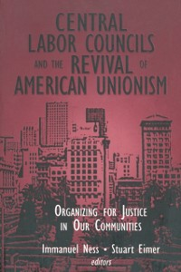 Cover Central Labor Councils and the Revival of American Unionism: