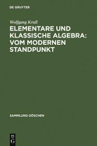 Cover Elementare und klassische Algebra : vom modernen Standpunkt