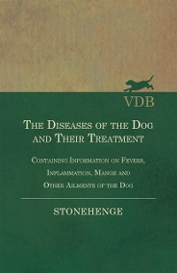 Cover Diseases of the Dog and Their Treatment - Containing Information on Fevers, Inflammation, Mange and Other Ailments of the Dog