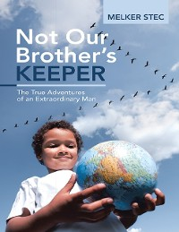 Cover Not Our Brother's Keeper: The True Adventures of an Extraordinary Man
