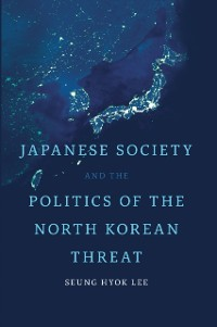 Cover Japanese Society and the Politics of the North Korean Threat