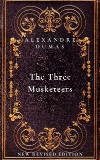 Cover The Three Musketeers: The first book in The D'Artagnan Romances