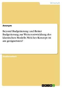 Cover Beyond Budgetierung und Better Budgetierung zur Weiterentwicklung des klassischen Modells. Welches Konzept ist am geeignetsten?
