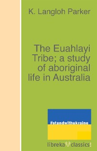 Cover The Euahlayi Tribe; a study of aboriginal life in Australia