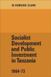 Cover Socialist Development and Public Investment in Tanzania, 1964-73