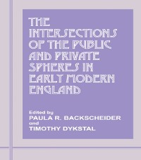 Cover Intersections of the Public and Private Spheres in Early Modern England