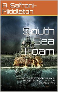 Cover South Sea Foam / The romantic adventures of a modern Don Quixote in the southern seas