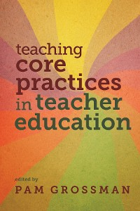Cover Teaching Core Practices in Teacher Education