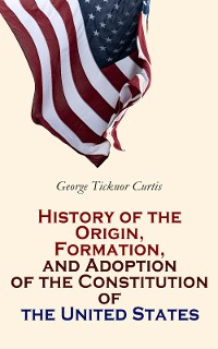 Cover History of the Origin, Formation, and Adoption of the Constitution of the United States