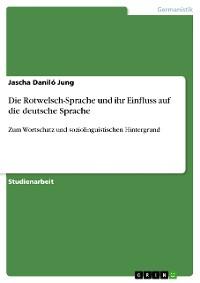 Cover Die Rotwelsch-Sprache und ihr Einfluss auf die deutsche Sprache