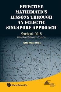 Cover Effective Mathematics Lessons Through An Eclectic Singapore Approach: Yearbook 2015, Association Of Mathematics Educators