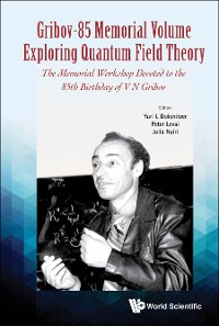 Cover Gribov-85 Memorial Volume: Exploring Quantum Field Theory - Proceedings Of The Memorial Workshop Devoted To The 85th Birthday Of V N Gribov