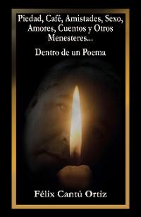 Cover Piedad, Café, Amistades, Sexo, Amores, Cuentos Y Otros Menesteres... Dentro De Un Poema