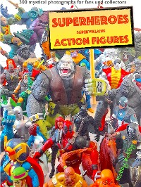 """Cover """"110 dramatic superheroes and supervillains action figures"""""""