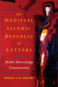 Cover Medieval Islamic Republic of Letters, The